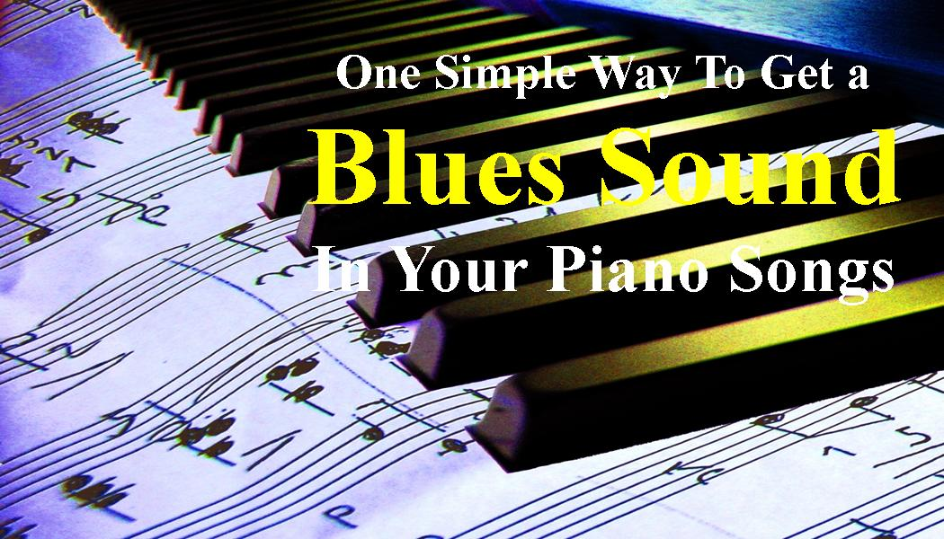 The Blues Sound On Piano - What Does That Mean & How To Get