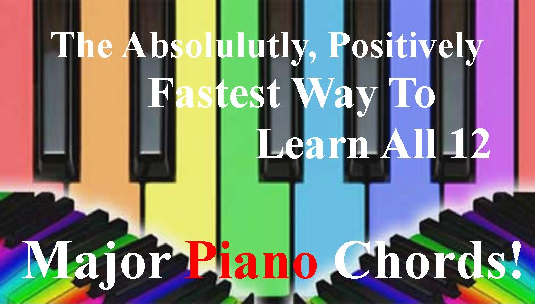 What Is The Fastest Way To Learn All 12 Major Piano Chords Piano